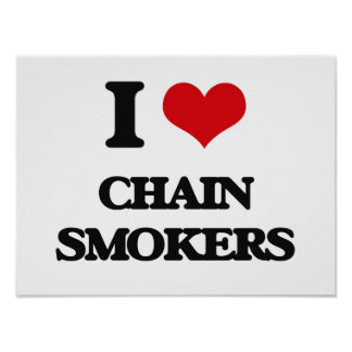 I love Chain Smokers Posters
