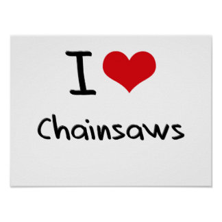 I love Chainsaws Posters