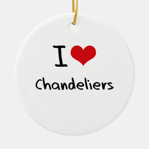I love Chandeliers Ornament