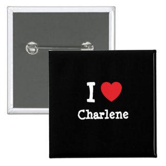 I love Charlene heart T-Shirt Pin