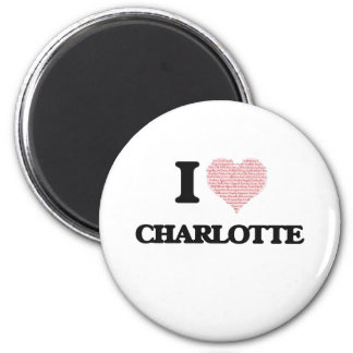 I love Charlotte (heart made from words) design 2 Inch Round Magnet