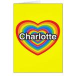 I love Charlotte. I love you Charlotte. Heart Card