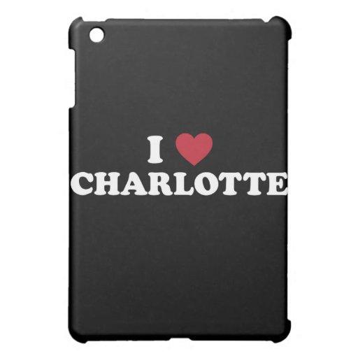 I Love Charlotte North Carolina Cover For The iPad Mini