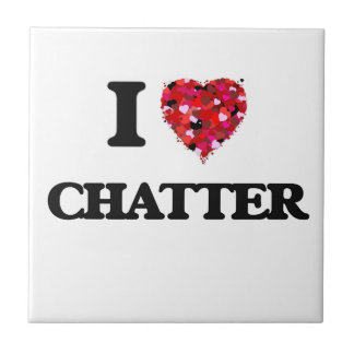 I love Chatter Small Square Tile