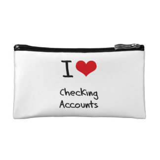 I love Checking Accounts Cosmetic Bags