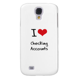 I love Checking Accounts Samsung Galaxy S4 Covers