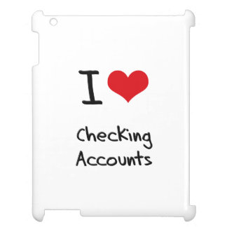 I love Checking Accounts Cover For The iPad 2 3 4