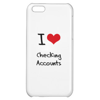 I love Checking Accounts iPhone 5C Cases