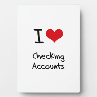 I love Checking Accounts Display Plaques