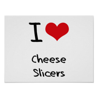 I love Cheese Slicers Print