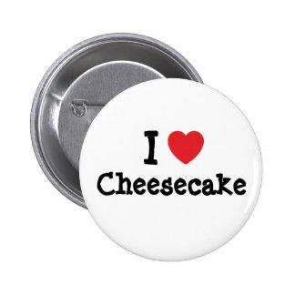 I love Cheesecake heart T-Shirt Pinback Button