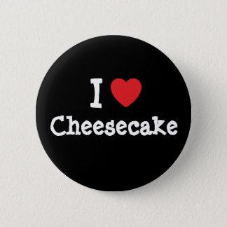 I love Cheesecake heart T-Shirt Pinback Button