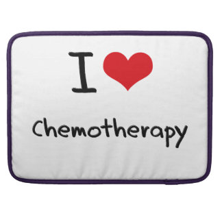 I love Chemotherapy Sleeve For MacBook Pro