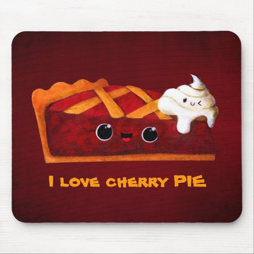 I love Cherry Pie Mouse Pads