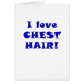 I Love Chest Hair Card
