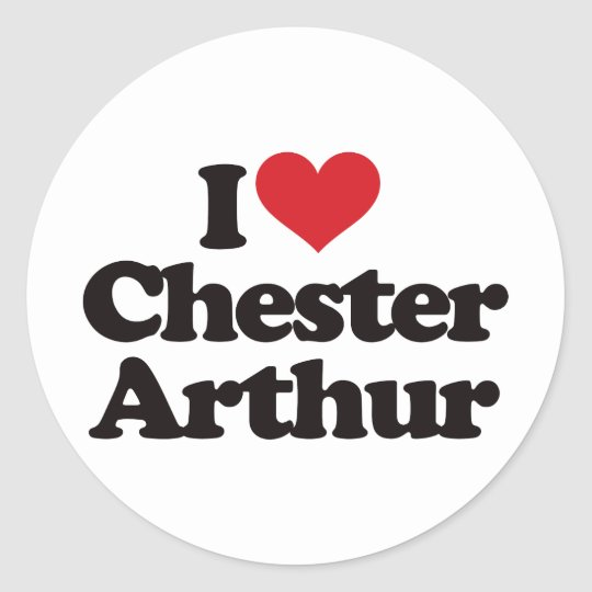 I Love Chester Arthur Classic Round Sticker