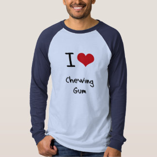 I love Chewing Gum T Shirts