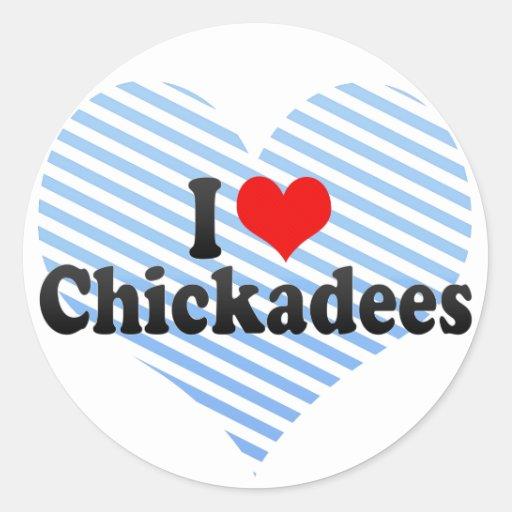 I Love Chickadees Classic Round Sticker