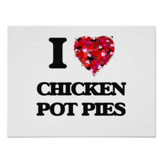 I love Chicken Pot Pies Poster