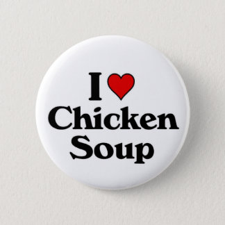 I love Chicken Soup Pinback Button