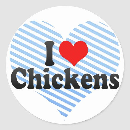 I Love Chickens Classic Round Sticker