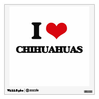 I love Chihuahuas Wall Graphic