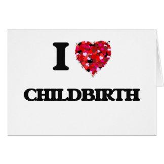 I love Childbirth Greeting Card