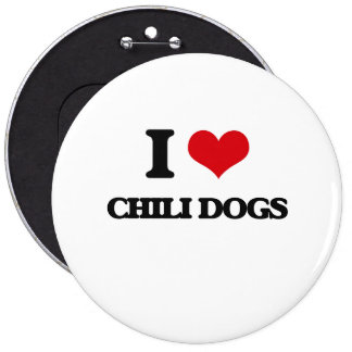 I love Chili Dogs 6 Inch Round Button