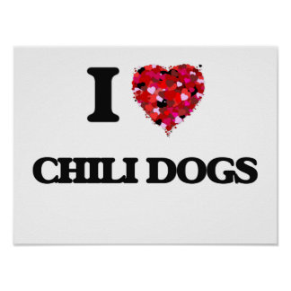 I love Chili Dogs Poster