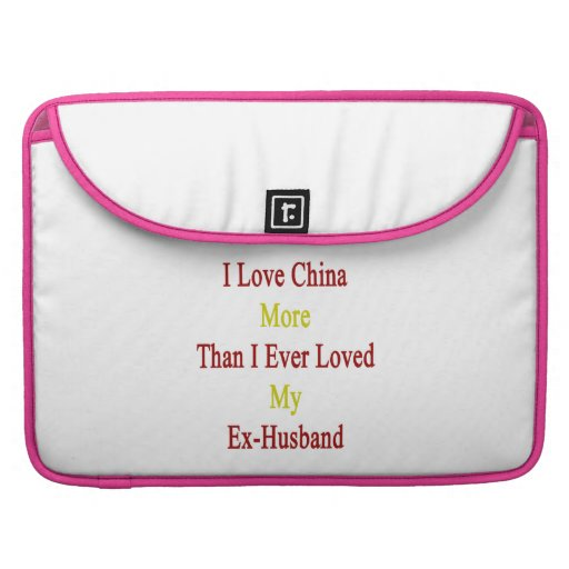 I Love China More Than I Ever Loved My Ex Husband. Sleeves For MacBook Pro