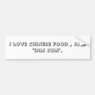 "I love Chinese food , and ""Dim Sum"". Bumper Sticker"