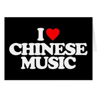 I LOVE CHINESE MUSIC CARD