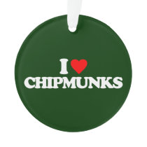 I LOVE CHIPMUNKS ORNAMENT