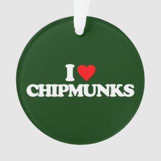 I LOVE CHIPMUNKS ORNAMENT