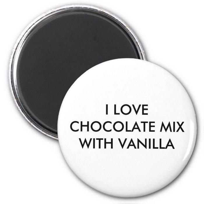 I LOVE CHOCOLATE MIX WITH VANILLA 2 INCH ROUND MAGNET