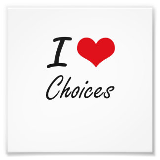 I Love Choices Artistic Design Photo Print