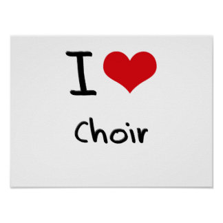 I love Choir Poster