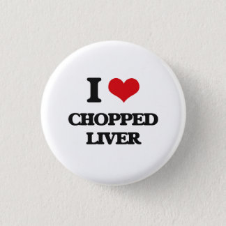 I love Chopped Liver Pinback Button