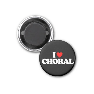 I LOVE CHORAL 1 INCH ROUND MAGNET