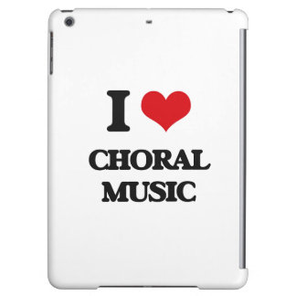 I Love CHORAL MUSIC Cover For iPad Air