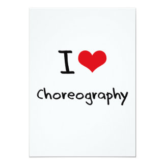 I love Choreography 5x7 Paper Invitation Card