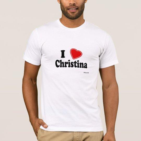 I Love Christina T-Shirt