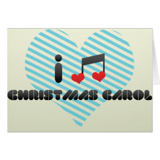 I Love Christmas Carol Greeting Card