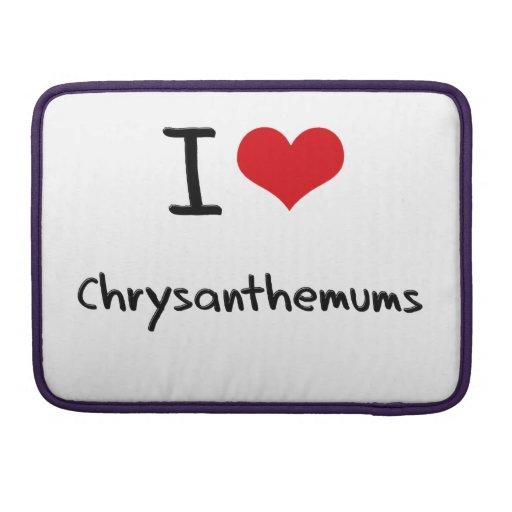 I love Chrysanthemums Sleeves For MacBook Pro