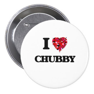 I love Chubby 3 Inch Round Button