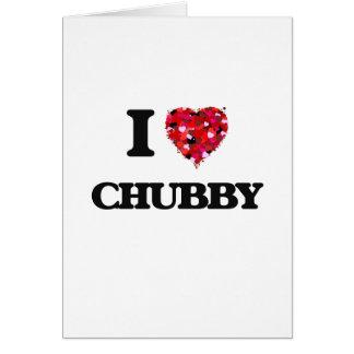I love Chubby Greeting Card