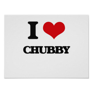 I love Chubby Poster