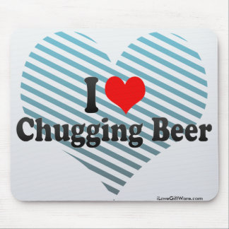 I Love Chugging Beer Mouse Pad