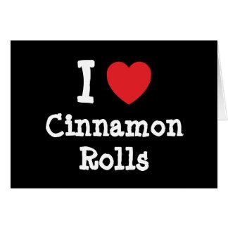 I love Cinnamon Rolls heart T-Shirt Card