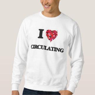I love Circulating Pull Over Sweatshirt